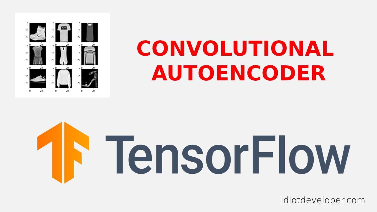 Building Convolutional Autoencoder using TensorFlow 2.0